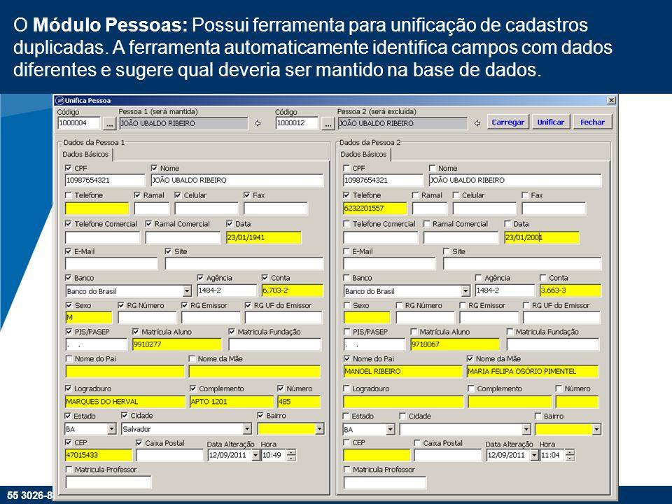 55 3026-8469 | w w w. f p 2. c o m. b r O Módulo Pessoas: Possui ferramenta para unificação de cadastros duplicadas. A ferramenta automaticamente iden