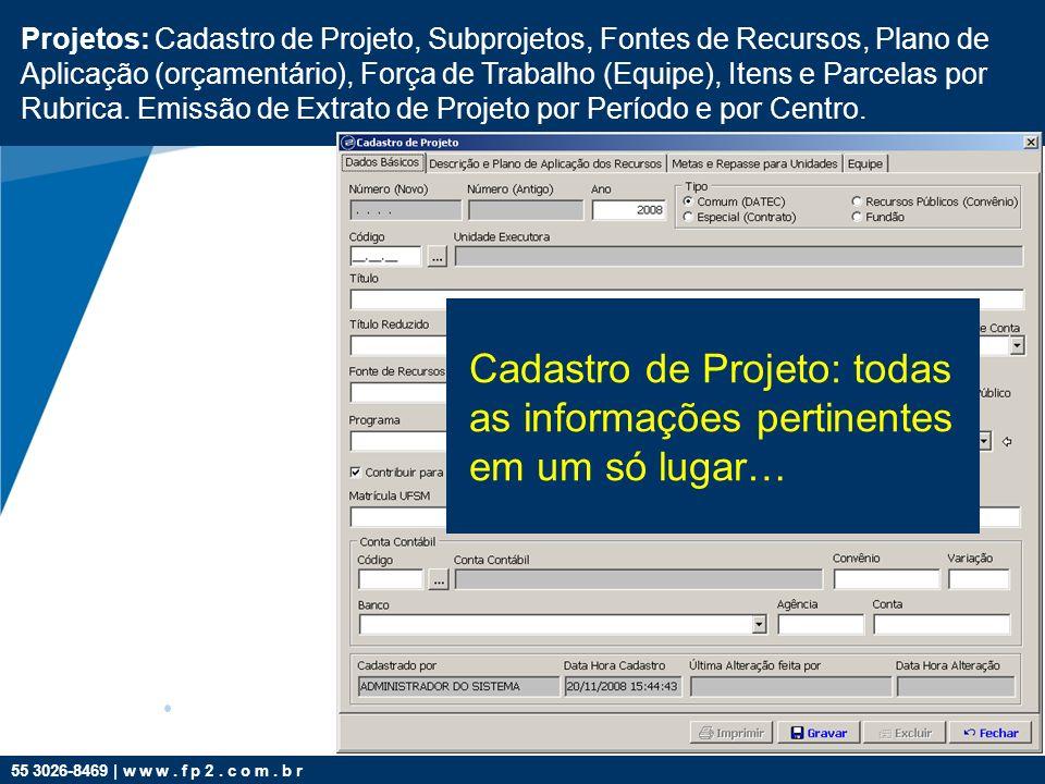 55 3026-8469 | w w w. f p 2. c o m. b r Projetos: Cadastro de Projeto, Subprojetos, Fontes de Recursos, Plano de Aplicação (orçamentário), Força de Tr