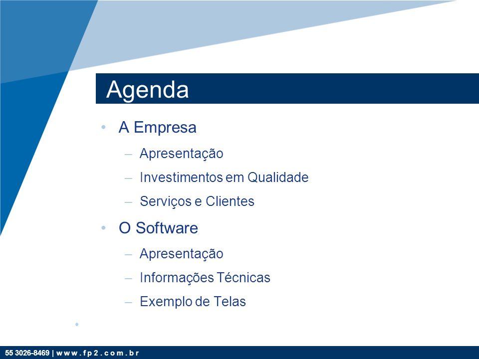 55 3026-8469 | w w w. f p 2. c o m. b r Agenda A Empresa –Apresentação –Investimentos em Qualidade –Serviços e Clientes O Software –Apresentação –Info