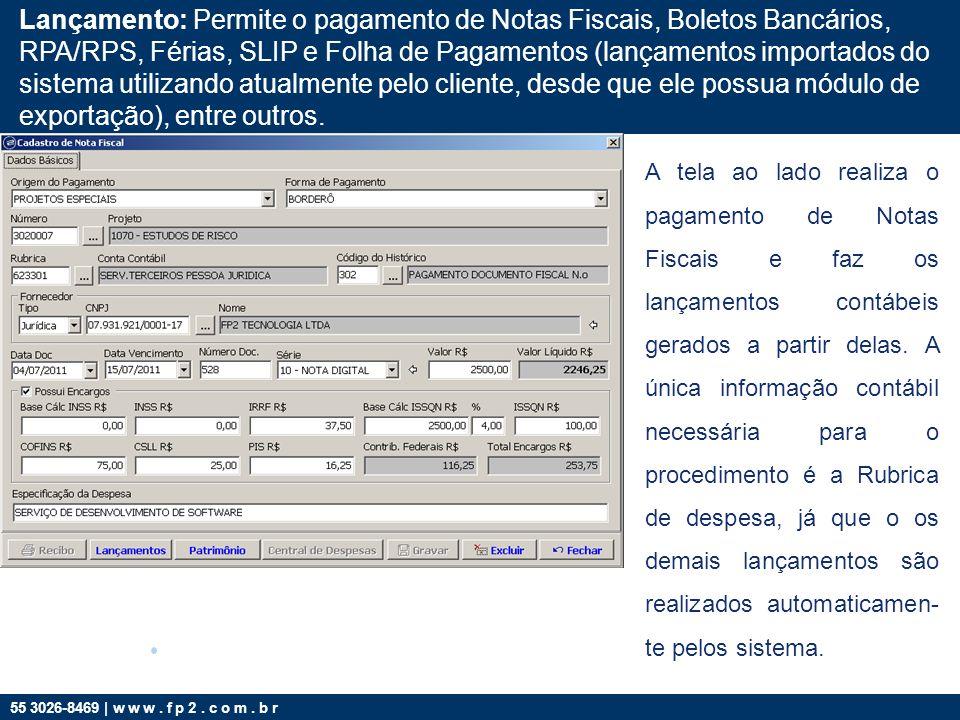 55 3026-8469 | w w w. f p 2. c o m. b r Lançamento: Permite o pagamento de Notas Fiscais, Boletos Bancários, RPA/RPS, Férias, SLIP e Folha de Pagament