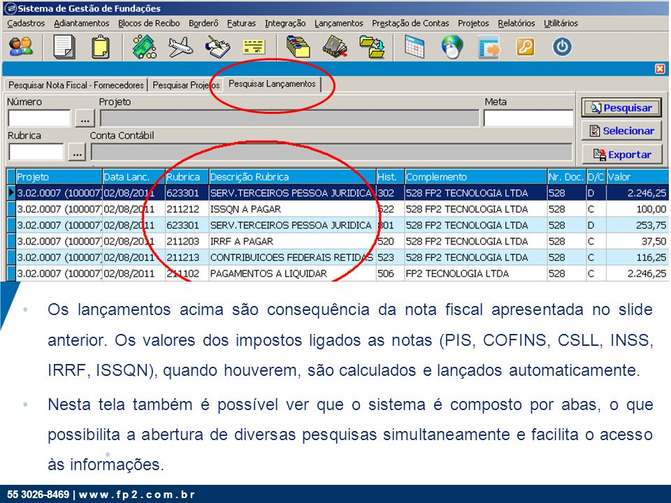 55 3026-8469 | w w w. f p 2. c o m. b r Os lançamentos acima são consequência da nota fiscal apresentada no slide anterior. Os valores dos impostos li
