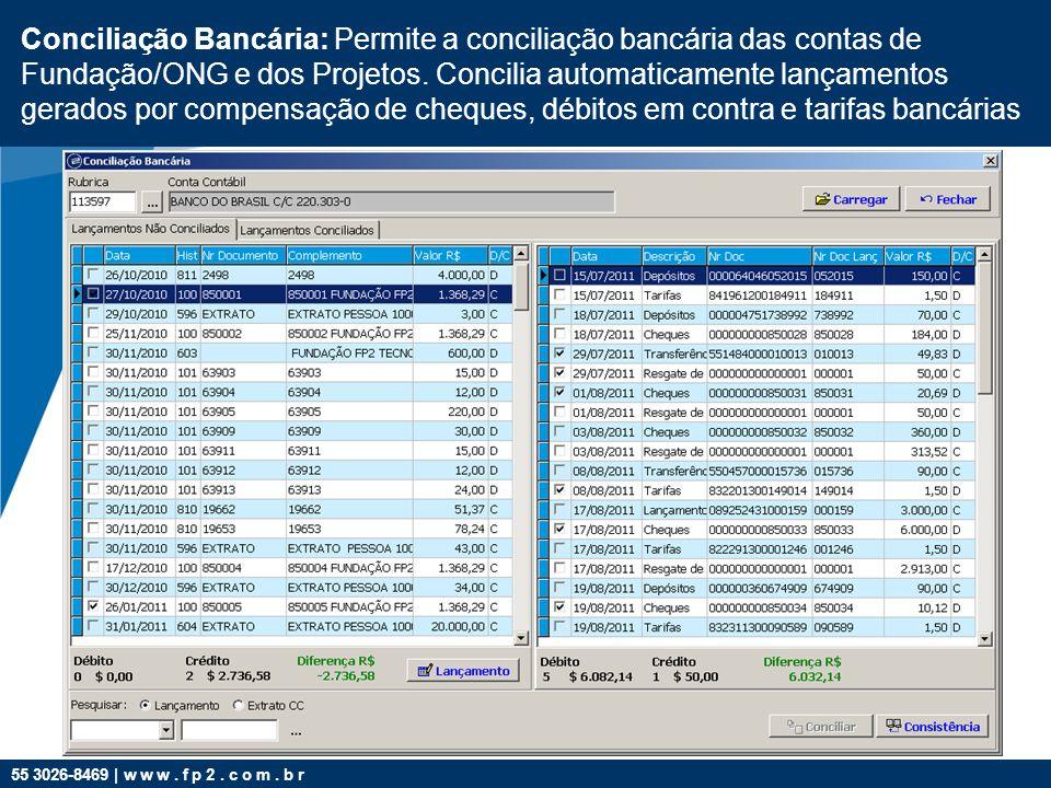 55 3026-8469 | w w w. f p 2. c o m. b r Conciliação Bancária: Permite a conciliação bancária das contas de Fundação/ONG e dos Projetos. Concilia autom