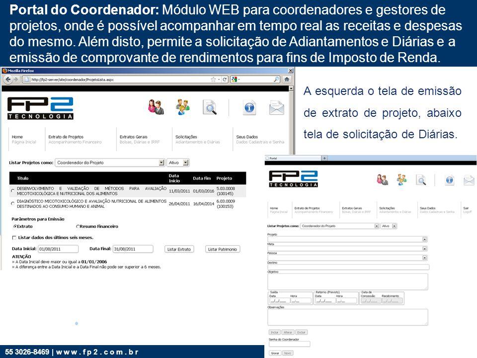 55 3026-8469 | w w w. f p 2. c o m. b r Portal do Coordenador: Módulo WEB para coordenadores e gestores de projetos, onde é possível acompanhar em tem