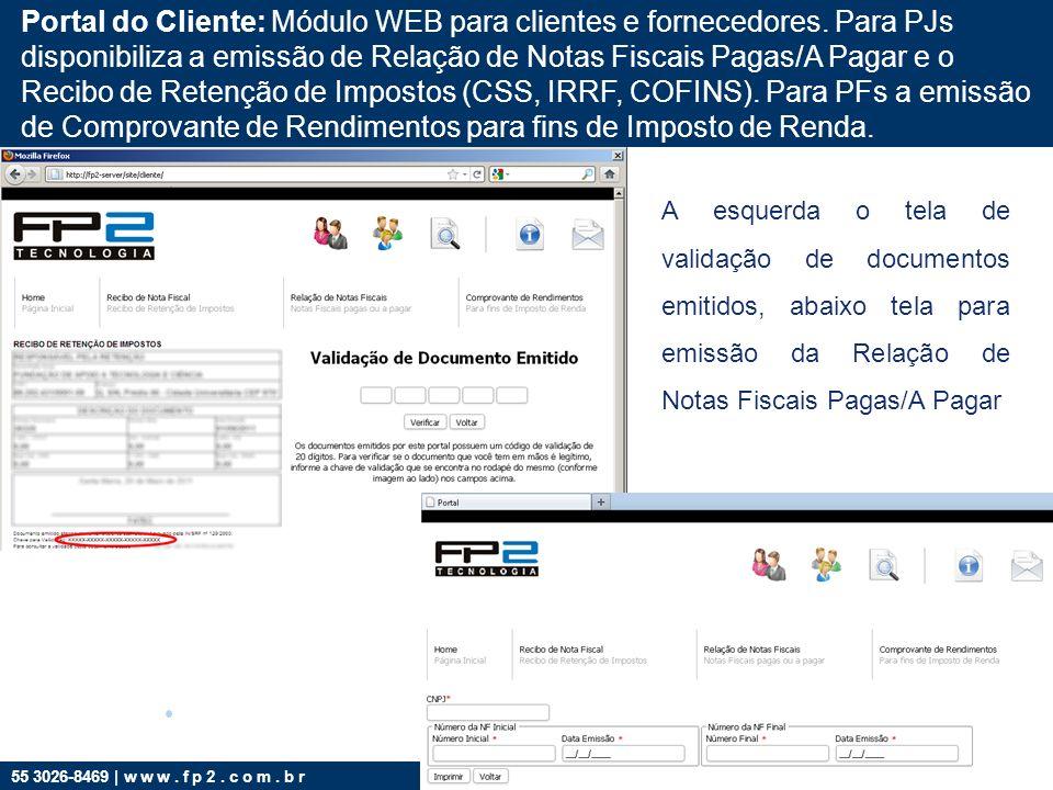 55 3026-8469 | w w w. f p 2. c o m. b r Portal do Cliente: Módulo WEB para clientes e fornecedores. Para PJs disponibiliza a emissão de Relação de Not