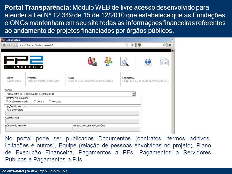 55 3026-8469 | w w w. f p 2. c o m. b r Portal Transparência: Módulo WEB de livre acesso desenvolvido para atender a Lei Nº 12.349 de 15 de 12/2010 qu