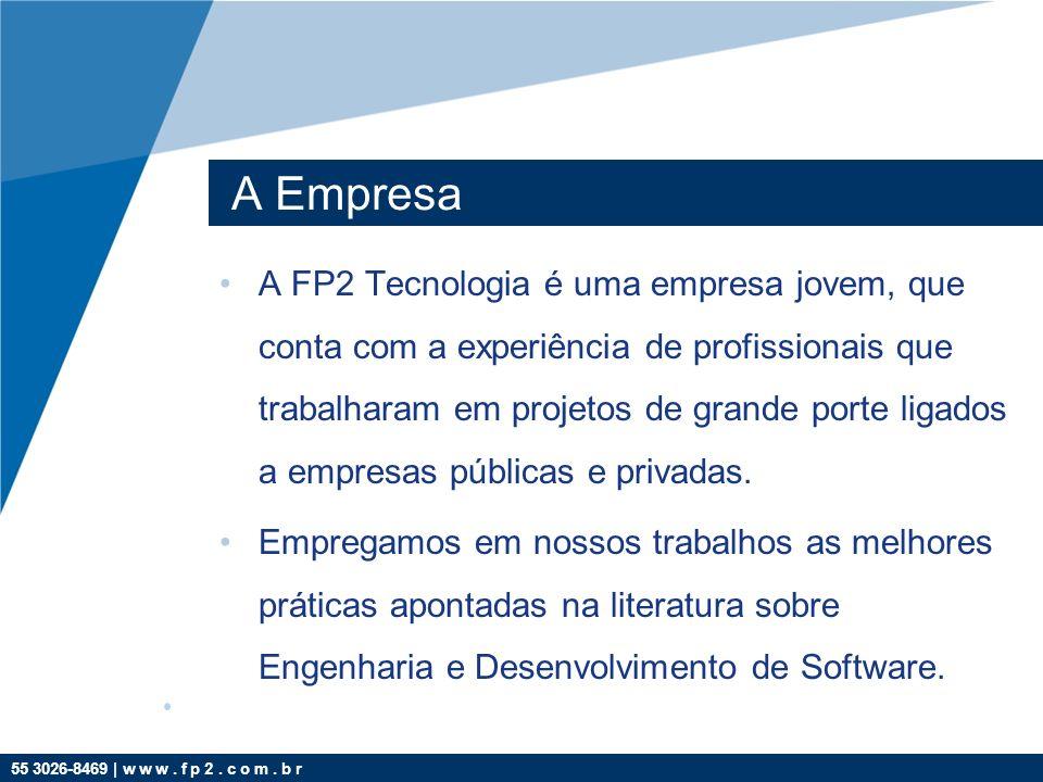 55 3026-8469 | w w w. f p 2. c o m. b r A Empresa A FP2 Tecnologia é uma empresa jovem, que conta com a experiência de profissionais que trabalharam e