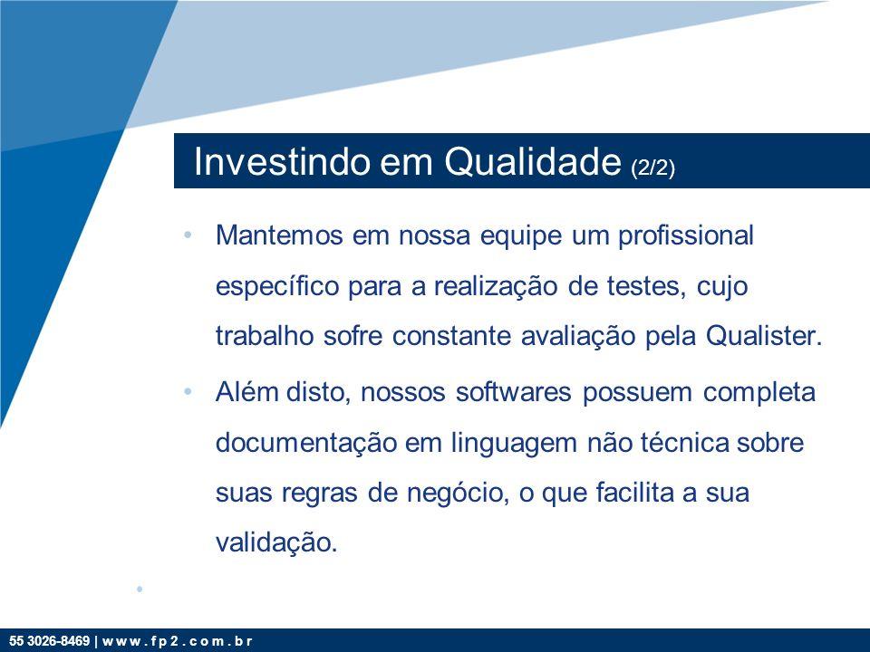 55 3026-8469 | w w w. f p 2. c o m. b r Investindo em Qualidade (2/2) Mantemos em nossa equipe um profissional específico para a realização de testes,