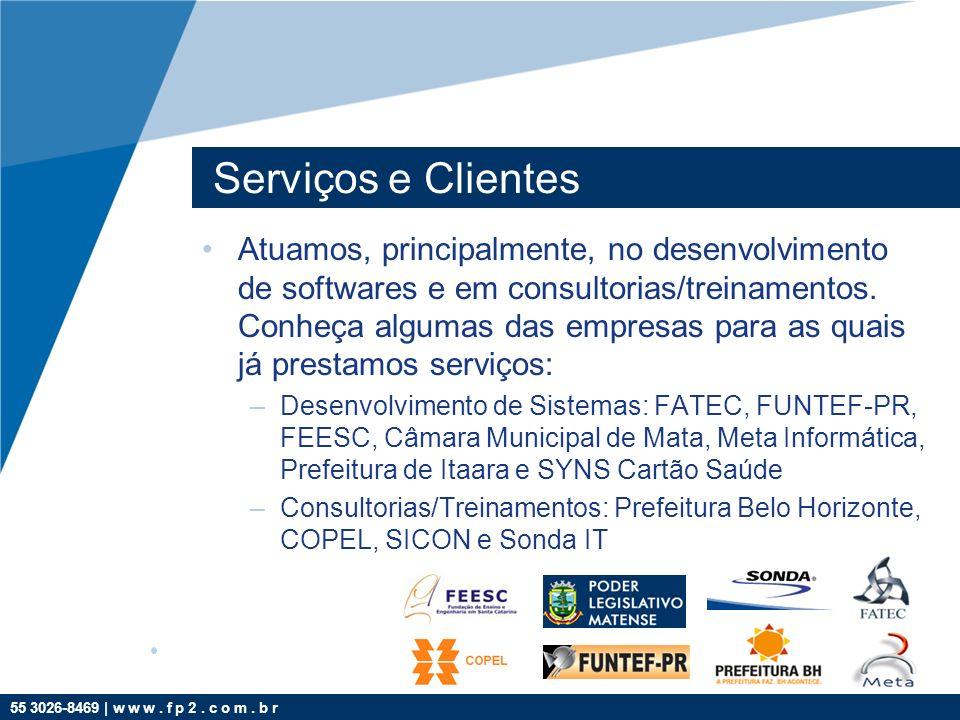 55 3026-8469 | w w w. f p 2. c o m. b r Serviços e Clientes Atuamos, principalmente, no desenvolvimento de softwares e em consultorias/treinamentos. C