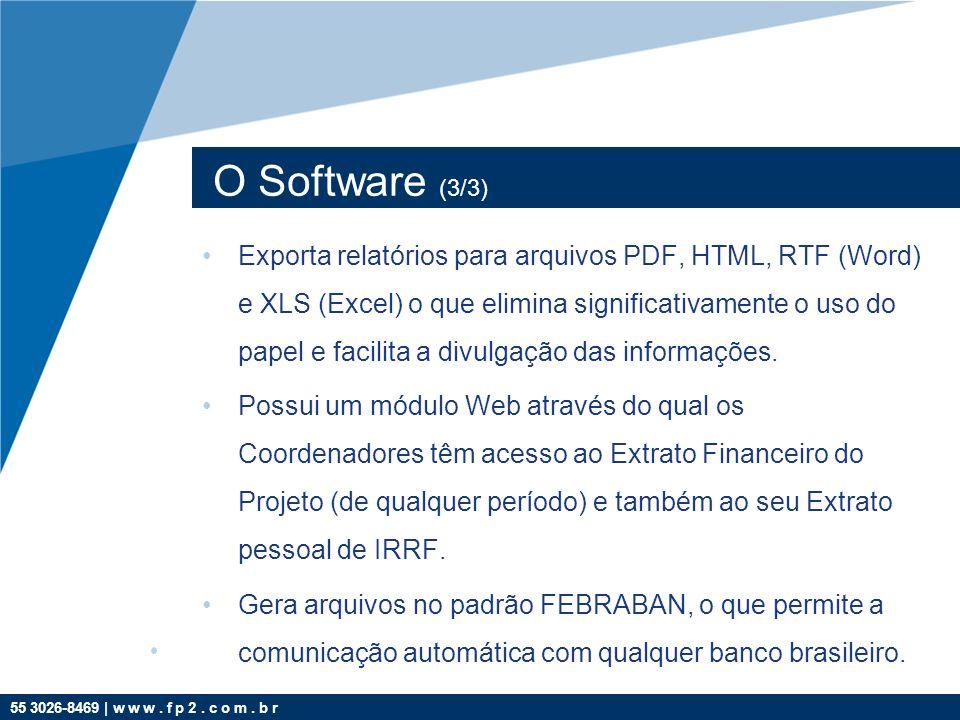 55 3026-8469 | w w w. f p 2. c o m. b r O Software (3/3) Exporta relatórios para arquivos PDF, HTML, RTF (Word) e XLS (Excel) o que elimina significat
