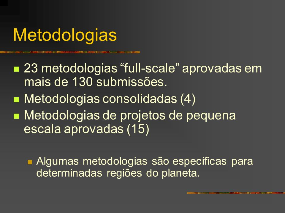 Metodologias 23 metodologias full-scale aprovadas em mais de 130 submissões. Metodologias consolidadas (4) Metodologias de projetos de pequena escala