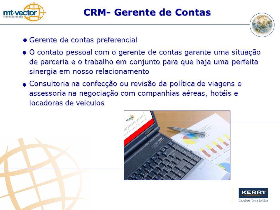 CRM- Gerente de Contas Gerente de contas preferencial O contato pessoal com o gerente de contas garante uma situação de parceria e o trabalho em conju
