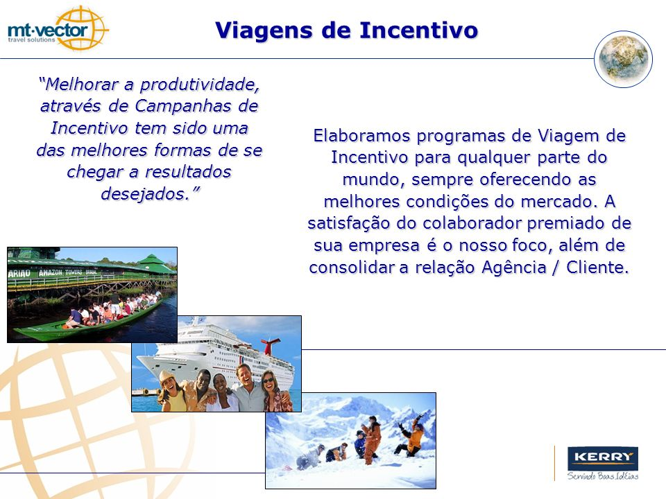 Viagens de Incentivo Melhorar a produtividade, através de Campanhas de Incentivo tem sido uma das melhores formas de se chegar a resultados desejados.