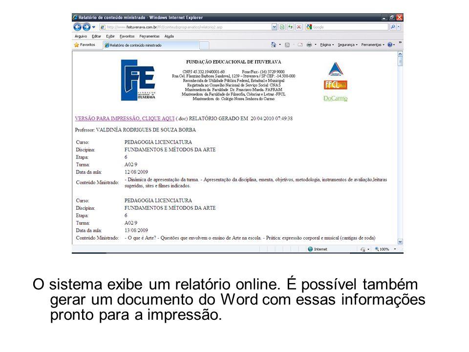 O sistema exibe um relatório online. É possível também gerar um documento do Word com essas informações pronto para a impressão.