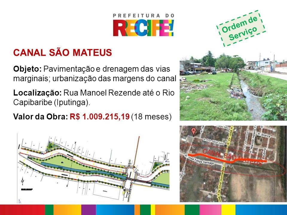 CANAL SÃO MATEUS Objeto: Pavimentação e drenagem das vias marginais; urbanização das margens do canal Localização: Rua Manoel Rezende até o Rio Capiba