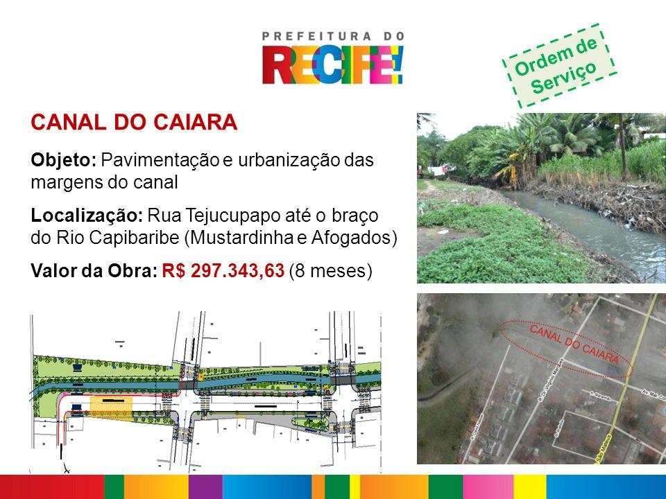 CANAL DO CAIARA Objeto: Pavimentação e urbanização das margens do canal Localização: Rua Tejucupapo até o braço do Rio Capibaribe (Mustardinha e Afoga