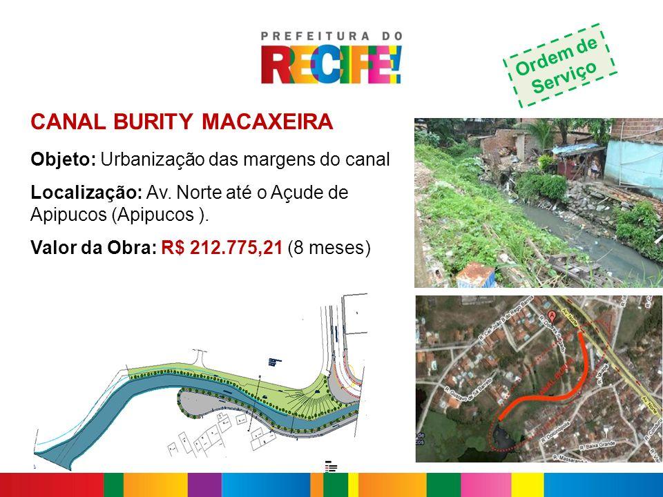 CANAL BURITY MACAXEIRA Objeto: Urbanização das margens do canal Localização: Av. Norte até o Açude de Apipucos (Apipucos ). Valor da Obra: R$ 212.775,