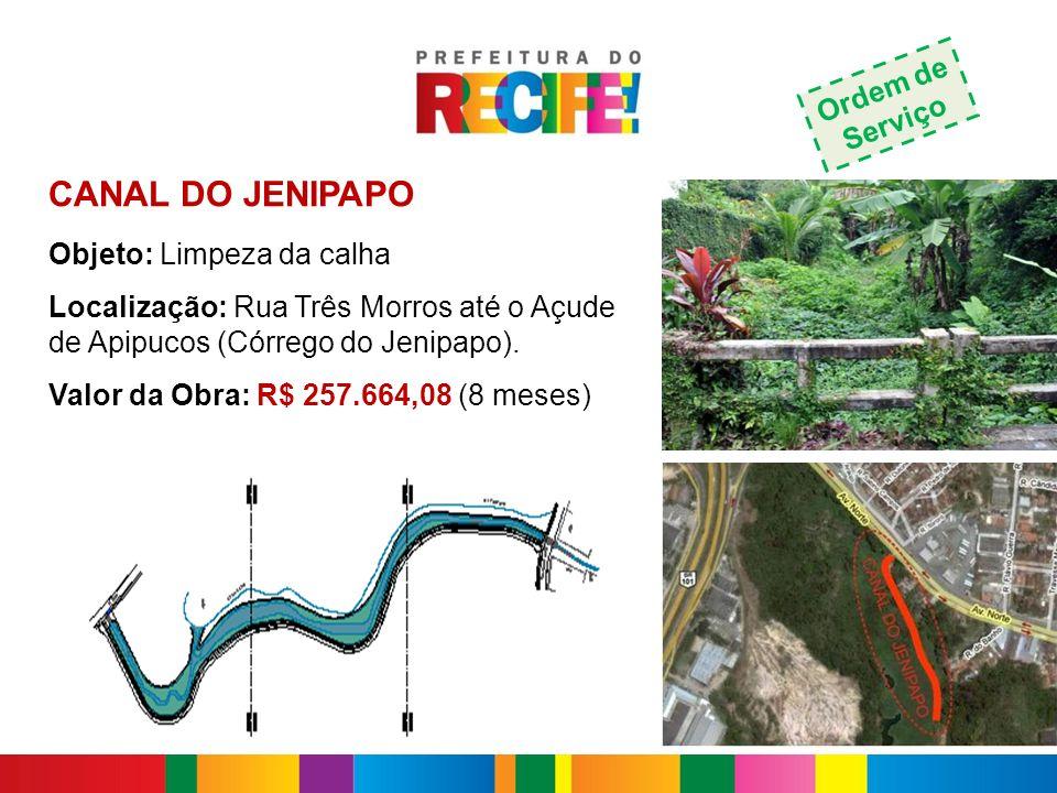 CANAL DO JENIPAPO Objeto: Limpeza da calha Localização: Rua Três Morros até o Açude de Apipucos (Córrego do Jenipapo). Valor da Obra: R$ 257.664,08 (8