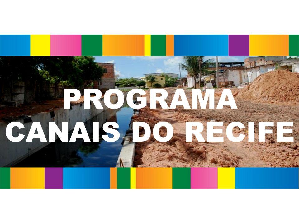 Objetivo: Promover a requalificação e eficiência da rede de macrodrenagem do Recife, por meio de: PROGRAMA CANAIS DO RECIFE Realização de estudos e projetos Limpeza Manutenção Retificação das calhas Requalificação das margens Investimento total de R$ 95,3 milhões