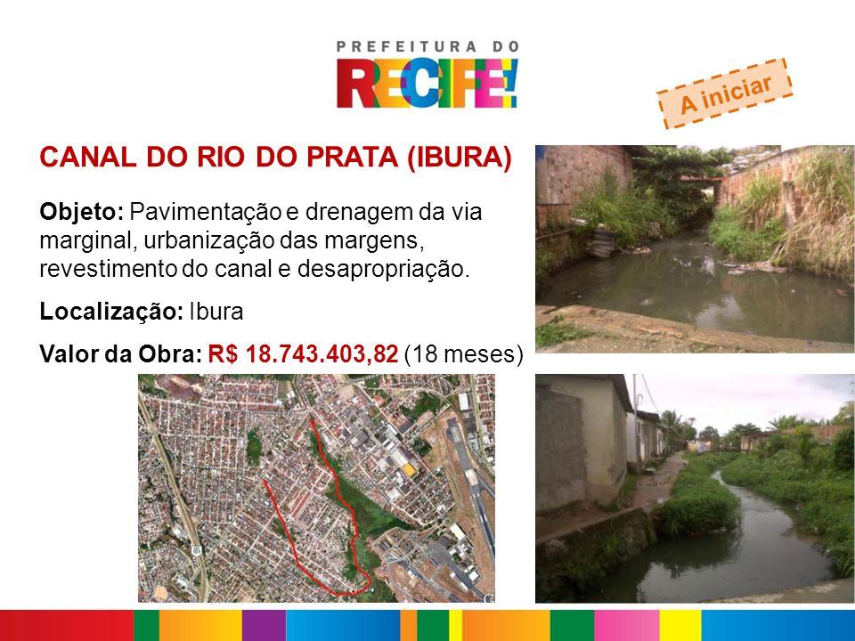 CANAL DO RIO DO PRATA (IBURA) A iniciar Objeto: Pavimentação e drenagem da via marginal, urbanização das margens, revestimento do canal e desapropriaç