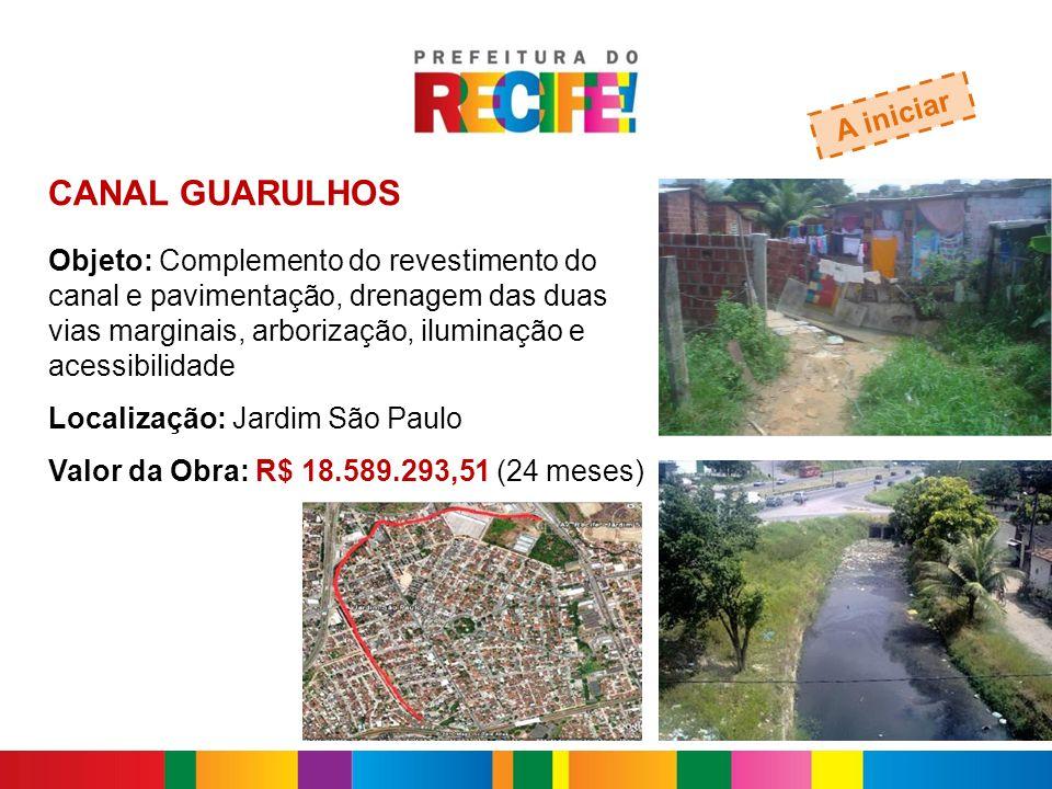 CANAL GUARULHOS A iniciar Objeto: Complemento do revestimento do canal e pavimentação, drenagem das duas vias marginais, arborização, iluminação e ace