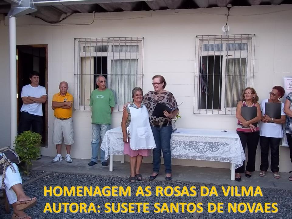 HOMENAGEM AS ROSAS DA VILMA AUTORA: SUSETE SANTOS DE NOVAES