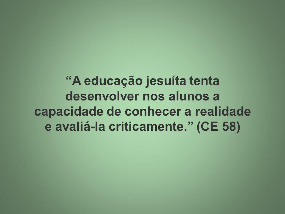 A educação jesuíta tenta desenvolver nos alunos a capacidade de conhecer a realidade e avaliá-la criticamente. (CE 58)