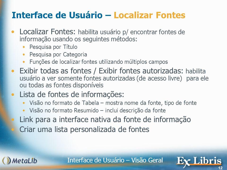 Interface de Usuário – Visão Geral 12 Interface de Usuário – Localizar Fontes Localizar Fontes: habilita usuário p/ encontrar fontes de informação usa