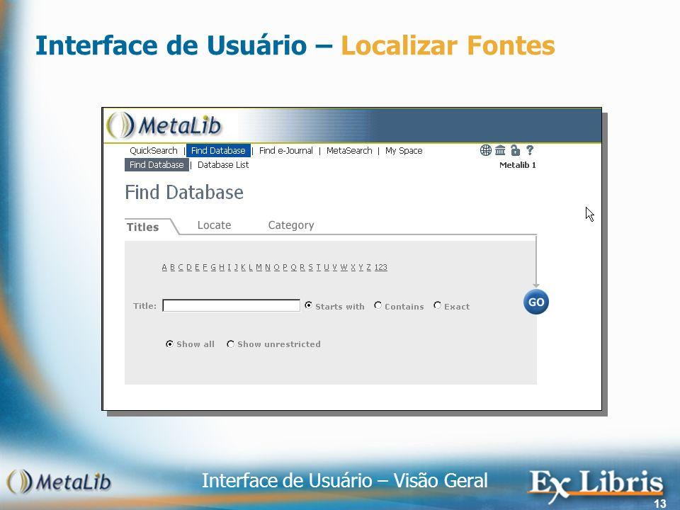 Interface de Usuário – Visão Geral 13 Interface de Usuário – Localizar Fontes