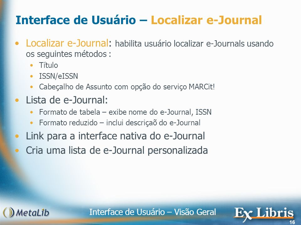 Interface de Usuário – Visão Geral 16 Interface de Usuário – Localizar e-Journal Localizar e-Journal: habilita usuário localizar e-Journals usando os