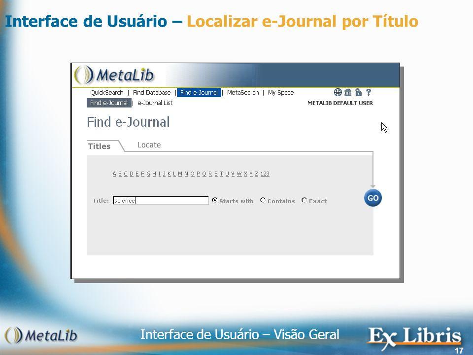 Interface de Usuário – Visão Geral 17 Interface de Usuário – Localizar e-Journal por Título