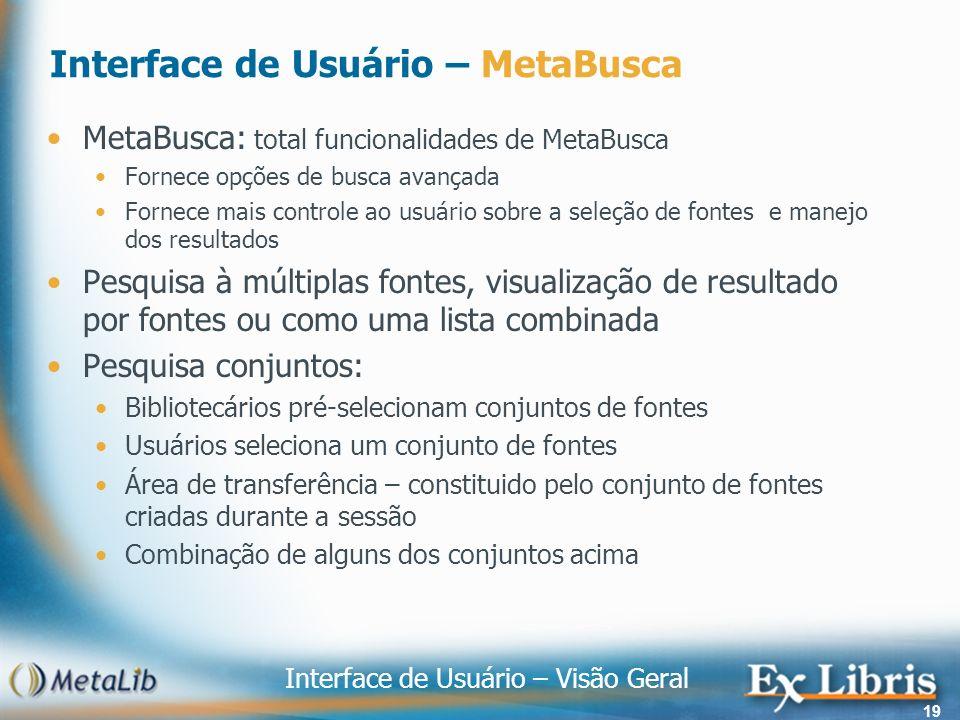 Interface de Usuário – Visão Geral 19 Interface de Usuário – MetaBusca MetaBusca: total funcionalidades de MetaBusca Fornece opções de busca avançada