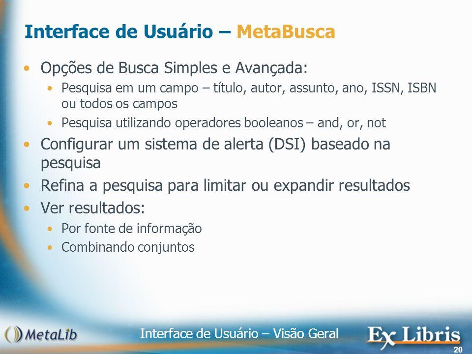 Interface de Usuário – Visão Geral 20 Interface de Usuário – MetaBusca Opções de Busca Simples e Avançada: Pesquisa em um campo – título, autor, assun