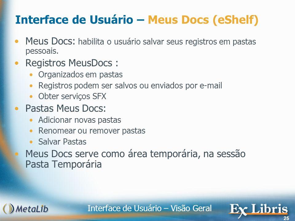 Interface de Usuário – Visão Geral 25 Interface de Usuário – Meus Docs (eShelf) Meus Docs: habilita o usuário salvar seus registros em pastas pessoais