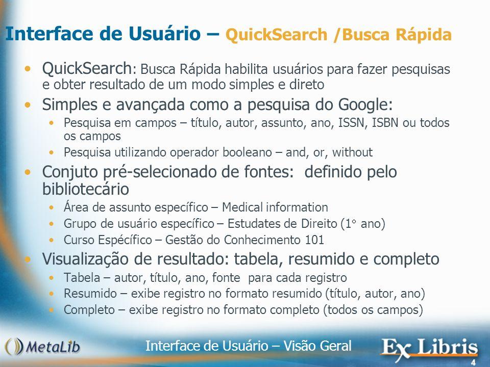 Interface de Usuário – Visão Geral 4 Interface de Usuário – QuickSearch /Busca Rápida QuickSearch : Busca Rápida habilita usuários para fazer pesquisa