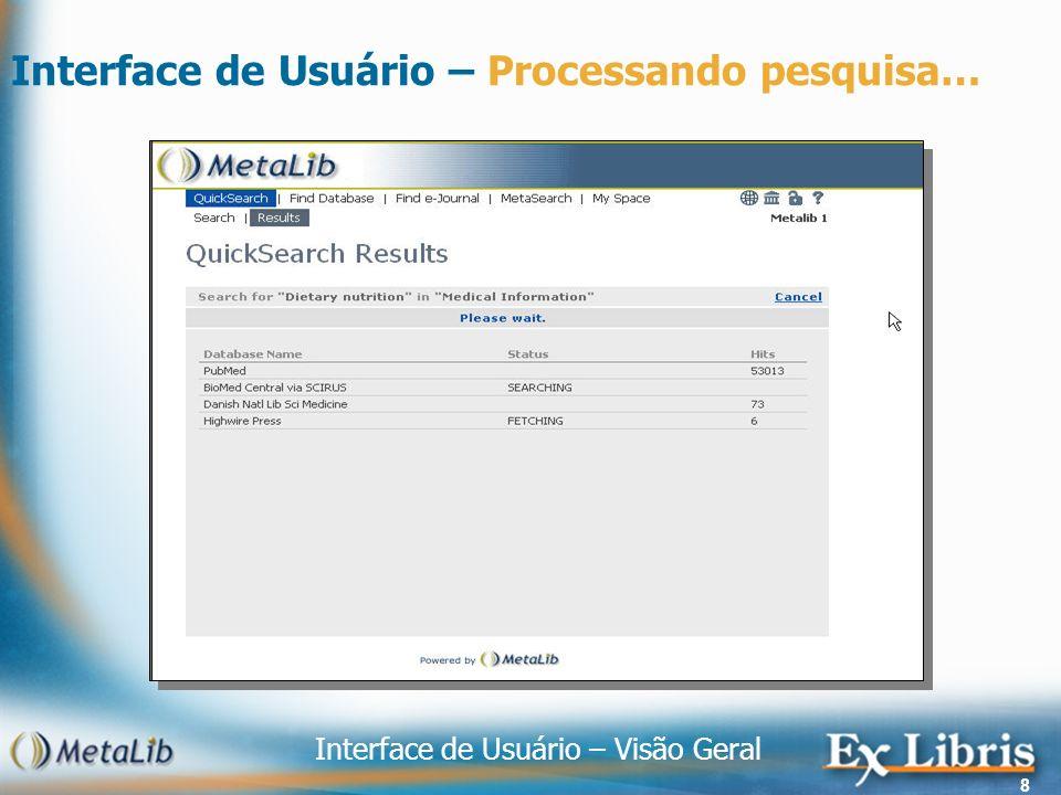Interface de Usuário – Visão Geral 19 Interface de Usuário – MetaBusca MetaBusca: total funcionalidades de MetaBusca Fornece opções de busca avançada Fornece mais controle ao usuário sobre a seleção de fontes e manejo dos resultados Pesquisa à múltiplas fontes, visualização de resultado por fontes ou como uma lista combinada Pesquisa conjuntos: Bibliotecários pré-selecionam conjuntos de fontes Usuários seleciona um conjunto de fontes Área de transferência – constituido pelo conjunto de fontes criadas durante a sessão Combinação de alguns dos conjuntos acima
