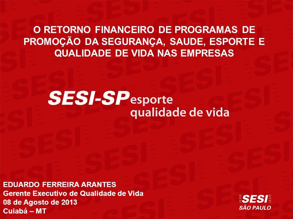 EDUARDO FERREIRA ARANTES Gerente Executivo de Qualidade de Vida 08 de Agosto de 2013 Cuiabá – MT O RETORNO FINANCEIRO DE PROGRAMAS DE PROMOÇÃO DA SEGU