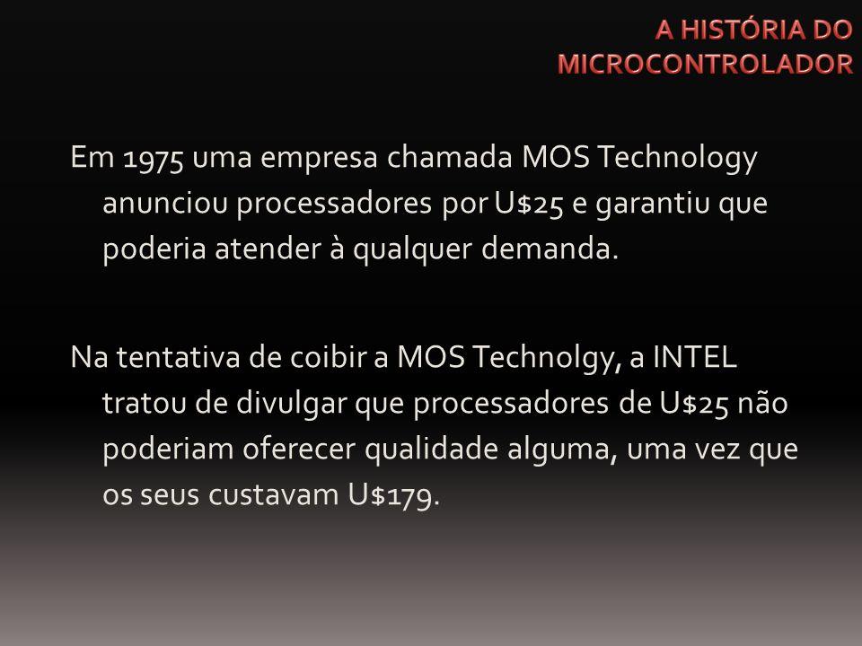 Em 1975 uma empresa chamada MOS Technology anunciou processadores por U$25 e garantiu que poderia atender à qualquer demanda. Na tentativa de coibir a