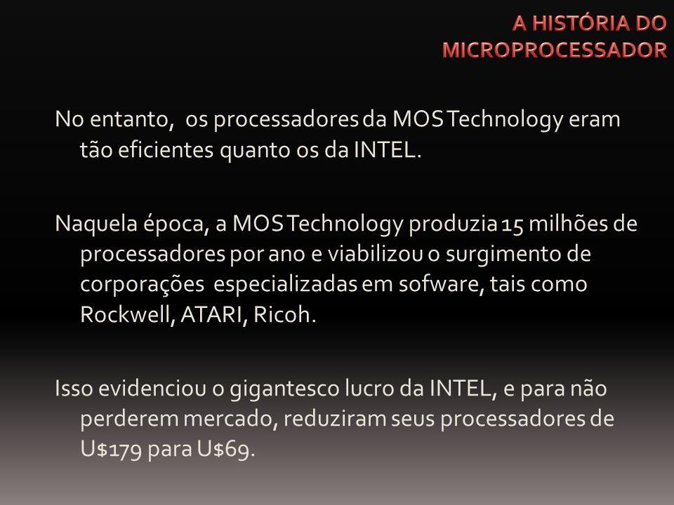 No entanto, os processadores da MOS Technology eram tão eficientes quanto os da INTEL. Naquela época, a MOS Technology produzia 15 milhões de processa