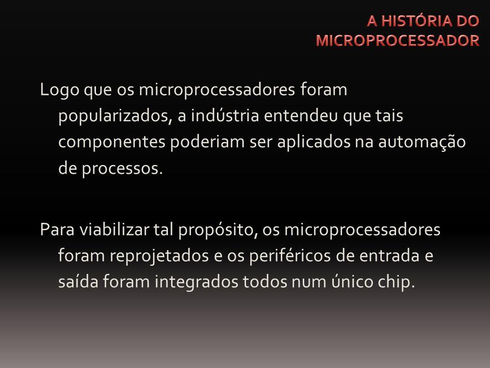Logo que os microprocessadores foram popularizados, a indústria entendeu que tais componentes poderiam ser aplicados na automação de processos. Para v