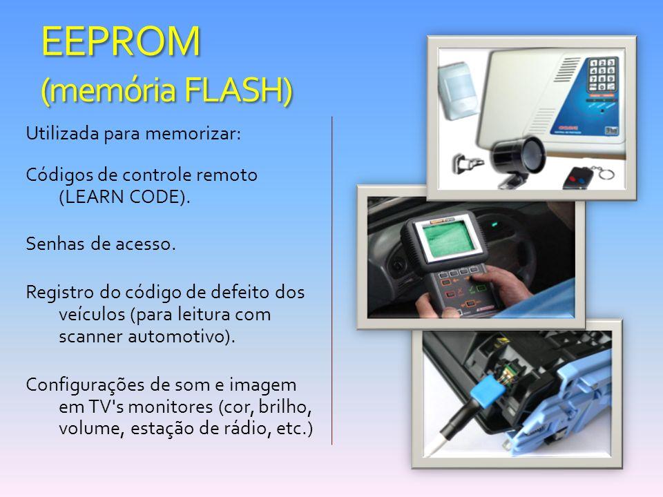 EEPROM (memória FLASH) Utilizada para memorizar: Códigos de controle remoto (LEARN CODE). Senhas de acesso. Registro do código de defeito dos veículos