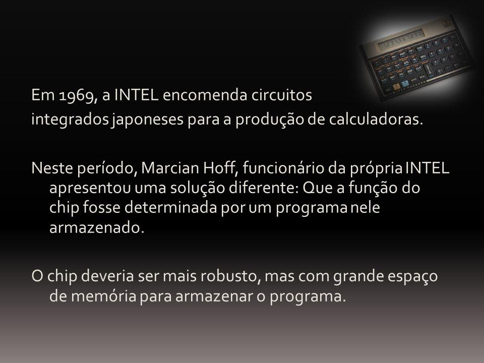 Em 1969, a INTEL encomenda circuitos integrados japoneses para a produção de calculadoras. Neste período, Marcian Hoff, funcionário da própria INTEL a