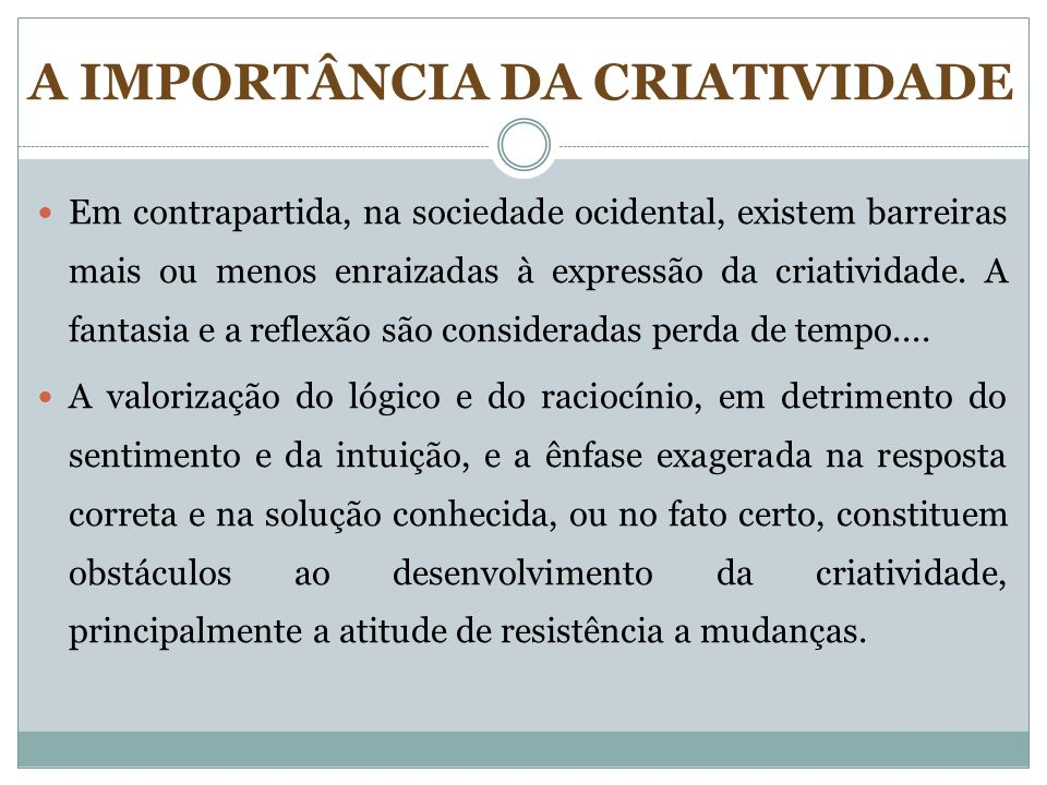 Em contrapartida, na sociedade ocidental, existem barreiras mais ou menos enraizadas à expressão da criatividade. A fantasia e a reflexão são consider