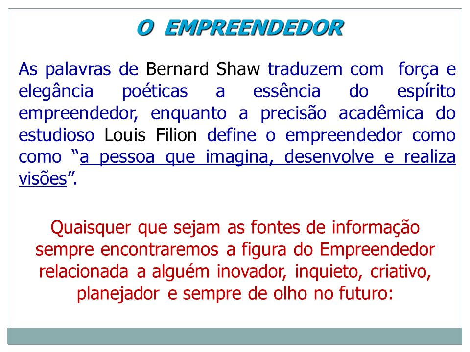 O EMPREENDEDOR O EMPREENDEDOR As palavras de Bernard Shaw traduzem com força e elegância poéticas a essência do espírito empreendedor, enquanto a prec