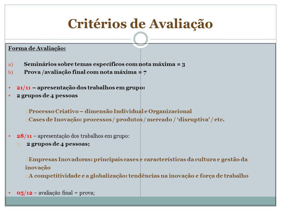 Critérios de Avaliação Forma de Avaliação: a) Seminários sobre temas específicos com nota máxima = 3 b) Prova /avaliação final com nota máxima = 7 21/