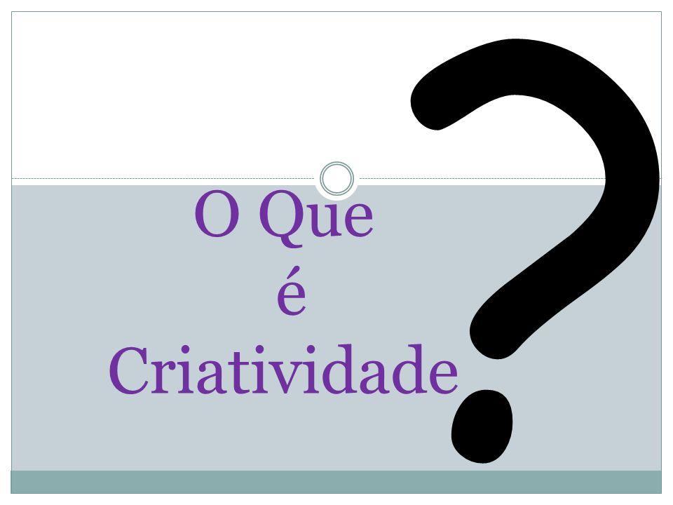 O Que é Criatividade ?
