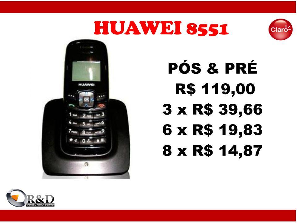 HUAWEI 8551 PÓS & PRÉ R$ 119,00 3 x R$ 39,66 6 x R$ 19,83 8 x R$ 14,87