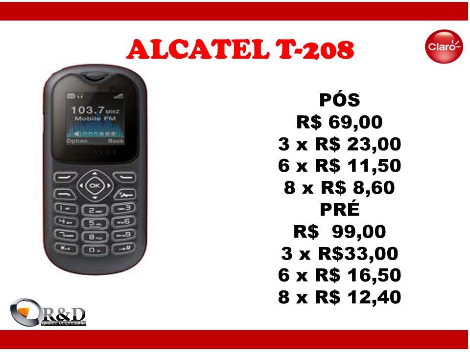 ALCATEL T-208 PÓS R$ 69,00 3 x R$ 23,00 6 x R$ 11,50 8 x R$ 8,60 PRÉ R$ 99,00 3 x R$33,00 6 x R$ 16,50 8 x R$ 12,40