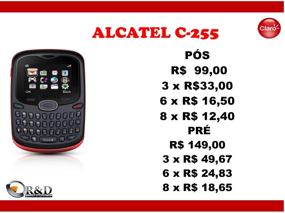ALCATEL C-255 PÓS R$ 99,00 3 x R$33,00 6 x R$ 16,50 8 x R$ 12,40 PRÉ R$ 149,00 3 x R$ 49,67 6 x R$ 24,83 8 x R$ 18,65