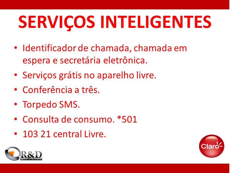 SERVIÇOS INTELIGENTES Identificador de chamada, chamada em espera e secretária eletrônica. Serviços grátis no aparelho livre. Conferência a três. Torp