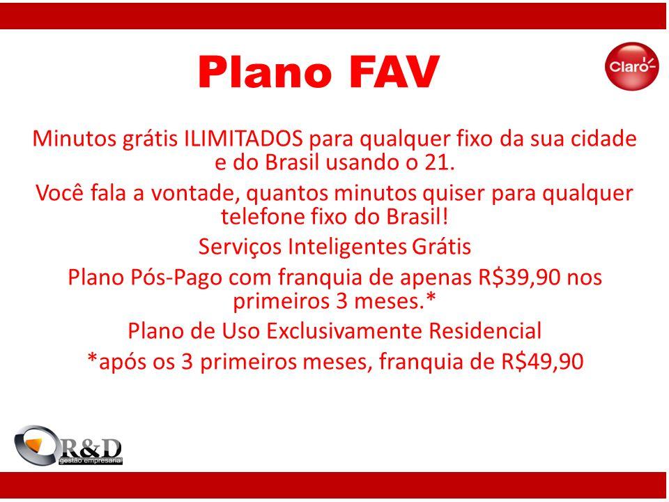 Plano FAV Minutos grátis ILIMITADOS para qualquer fixo da sua cidade e do Brasil usando o 21. Você fala a vontade, quantos minutos quiser para qualque